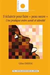 """Céline Emeriau - S'éclaircir pour faire """"peau neuve"""" - Une pratique entre santé et identité."""
