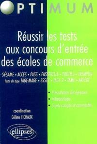 Céline Fichaux et Bénédicte Bourgeois - Réussir les tests aux concours d'entrée des écoles de commerce.