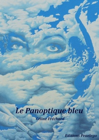 Céline Fréchard - Le panoptique bleu.