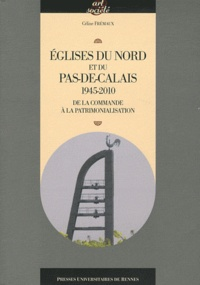 Céline Frémaux - Eglises du Nord et du Pas-de-Calais 1945-2010 - De la commande à la patrimonialisation.