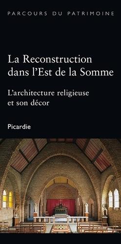 Céline Frémaux - La reconstruction dans l'Est de la Somme - L'architecture religieuse et son décor.