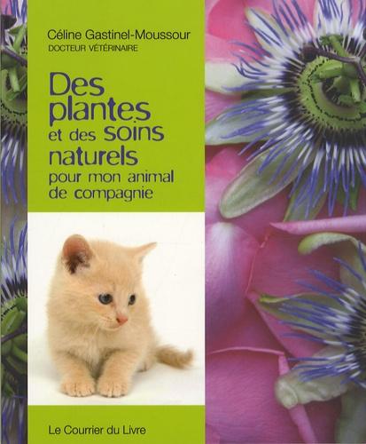 Céline Gastinel-Moussour - Des plantes et des soins naturels pour mon animal de compagnie.