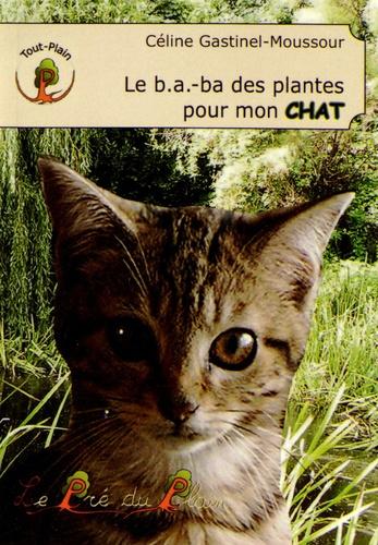 Céline Gastinel-Moussour - Le b.a.-ba des plantes pour mon chat.