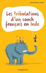 Céline Géara Thomas - Les tribulations d'un coach français en Inde.