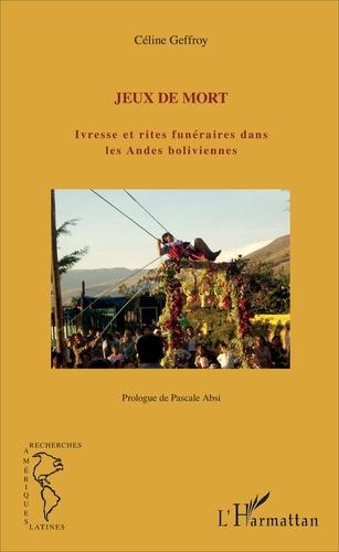 Jeux de mort. Ivresse et rites funéraires dans les Andes boliviennes