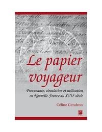 Céline Gendron - Le papier voyageur : Provenance, circulation et utilisation en Nouvelle-France au XVIIe siècle.