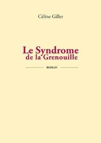 Céline Giller - LE SYNDROME DE LA GRENOUILLE.
