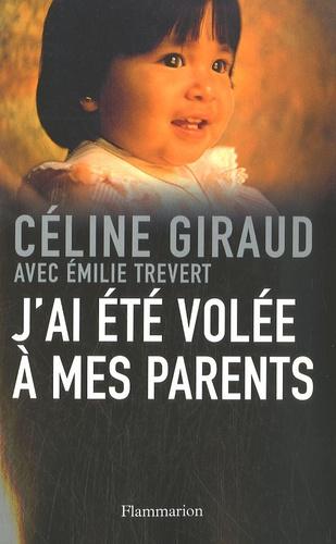 Céline Giraud et Emilie Trevert - J'ai été volée à mes parents.