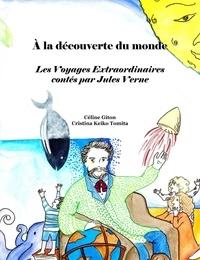 Céline Giton et Cristina Keiko Tomita - A la découverte du monde - Les voyages extraordinaires contés par Jules Verne.