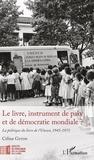 Céline Giton - Le livre, instrument de paix et de démocratie mondiale ? - La politique du livre de l'Unesco, 1945-1975.