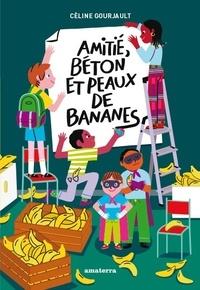Céline Gourjault - Amitiés, béton et peaux de bananes.