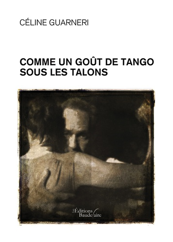 Céline Guarneri - Comme un goût de tango sous les talons.
