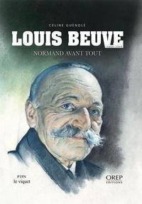 Céline Guénolé - Louis Beuve : 1869-1949 - Normand avant tout.
