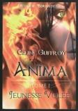 Céline Guffroy - Anima Tome 1 : Jeunesse volée.