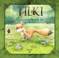 Céline Guffroy et Cathy Fabrizi - Tilki - Le petit renard qui voulait être humain.