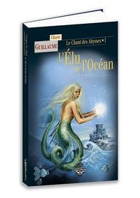 Céline Guillaume - Le Chant des Abysses Tome 1 : L'élu de l'océan.