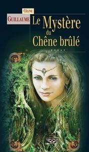 Céline Guillaume - Le Mystère du chêne brûlé - Série fantastique.