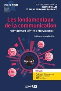 Céline Guillot et Sarah Benmoyal Bouzaglo - Les fondamentaux de la communication - Pratiques et métiers en évolution.