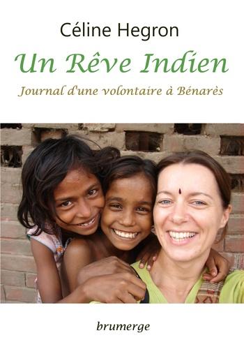 Céline Hegron - Un rêve indien - Journal d'une volontaire à Bénarès.