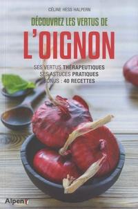 Céline Hess-Halpern - Découvrez les vertus de l'oignon - Ses vertus thérapeutiques, ses astuces pratiques, bonus : 40 recettes.