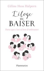 Céline Hess-Halpern - L'éloge du baiser - Parce que c'est si bon d'embrasser....