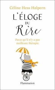 Céline Hess-Halpern - L'éloge du rire - Parce qu'il n'y a pas meilleure thérapie.