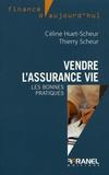 Céline Huet-Scheur et Thierry Scheur - Vendre l'assurance vie - Les bonnes pratiques.