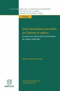 Céline Husson-Rochcongar - Droit international des droits de l'homme et valeurs - Le recours aux valeurs dans la jurisprudence des organes spécialisés.