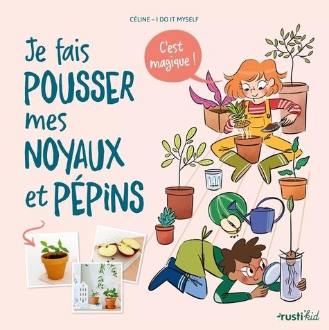 Céline I Do It Myself et Adeline Pham - Je fais pousser mes noyaux et pépins - C'est magique !.