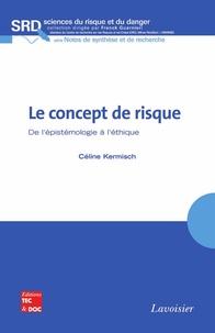Céline Kermisch - Le concept du risque - De l'épistémologie à l'éthique.
