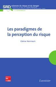 Céline Kermisch - Les paradigmes de la perception du risque.
