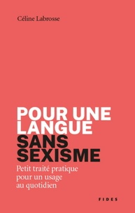 Céline Labrosse - Pour une langue  sans sexisme - Petit traité pratique  pour un usage au quotidien.