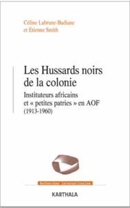 """Céline Labrune-Badiane et Etienne Smith - Les Hussards noirs de la colonie - Instituteurs africains et """"petites patries"""" en AOF (1913-1960)."""