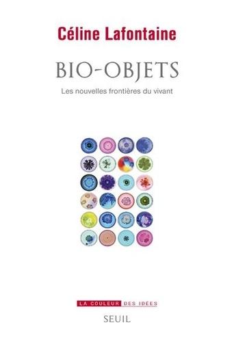 Bio-objets. Les nouvelles frontières du vivant