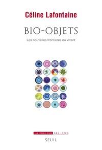 Céline Lafontaine - Bio-objets - Les nouvelles frontières du vivant.
