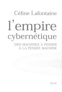 Céline Lafontaine - L'empire cybernétique - Des machines à penser à la pensée machine.