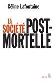 Céline Lafontaine - La société postmortelle - La mort, l'individu et le lien social à l'ère des technosciences.