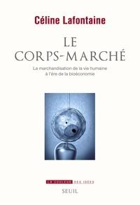 Céline Lafontaine - Le corps-marché - La marchandisation de la vie humaine à l'ère de la bioéconomie.