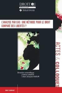 Céline Lageot et Jean-Jacques Sueur - L'analyse par cas : une méthode pour le droit comparé des libertés.