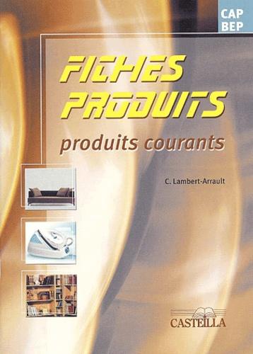 Céline Lambert-Arrault - Fiches Produits CAP BEP - Tome 2, Produits courants.