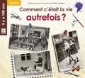 Céline Lamour-Crochet - Comment c'etait la vie autrefois ?.