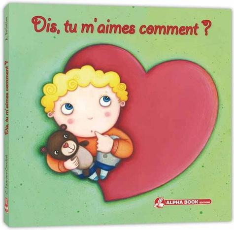 Céline Lamour-Crochet et Angélique Pelletier - Dis, tu m'aimes comment ?.