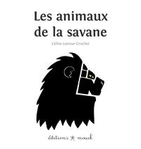 Céline Lamour-Crochet - Les animaux de la savane.