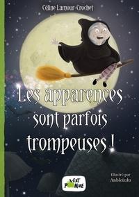 Céline Lamour-Crochet - Les apparences sont parfois trompeuses !.