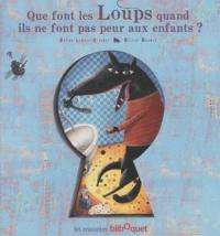 Céline Lamour-Crochet et Olivier Daumas - Que font les Loups quand ils ne font pas peur aux enfants ?.