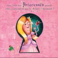 Céline Lamour-Crochet et Olivier Daumas - Que font les Princesses quand elles n'attendent pas le prince charmant ?.