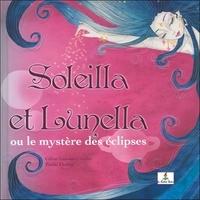 Céline Lamour-Crochet et Emilie Dedieu - Soleilla et Lunella ou le mystère des éclipses.
