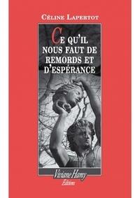 Céline Lapertot - Ce qu'il nous faut de remords et d'espérance.