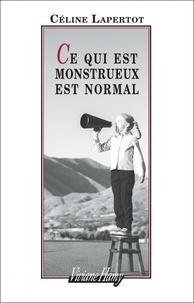 Céline Lapertot - Ce qui est monstrueux est normal.