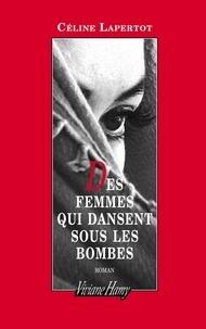Céline Lapertot - Des femmes qui dansent sous les bombes.